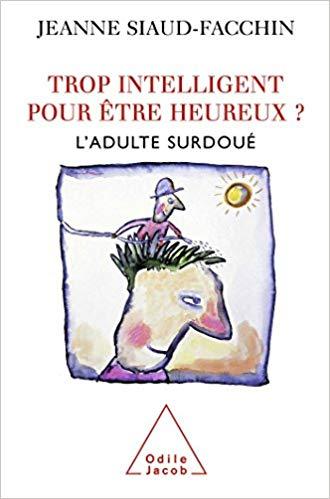 Trop intelligent pour être heureux - Jeanne Siaud Facchin